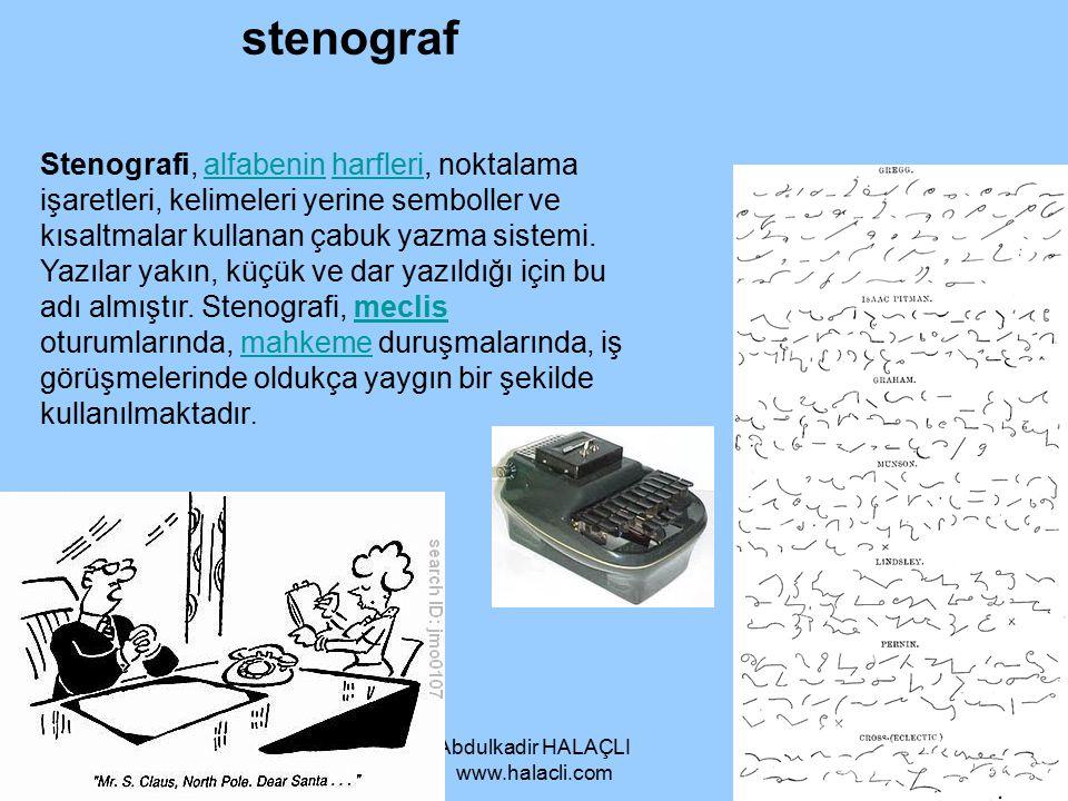 Abdulkadir HALAÇLI www.halacli.com stenograf Stenografi, alfabenin harfleri, noktalama işaretleri, kelimeleri yerine semboller ve kısaltmalar kullanan