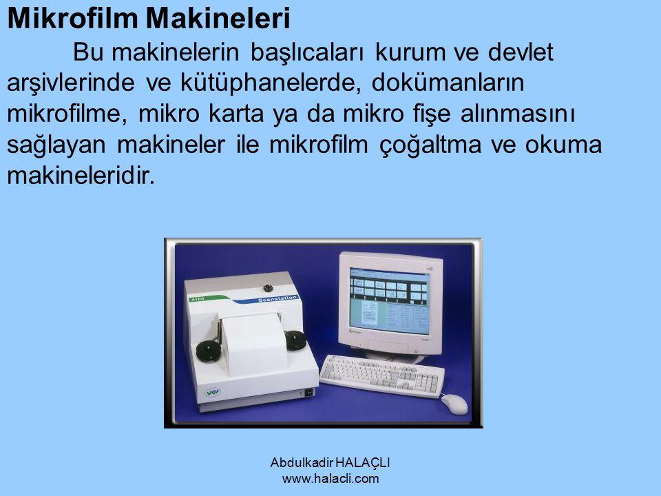 Abdulkadir HALAÇLI www.halacli.com Mikrofilm Makineleri Bu makinelerin başlıcaları kurum ve devlet arşivlerinde ve kütüphanelerde, dokümanların mikrof