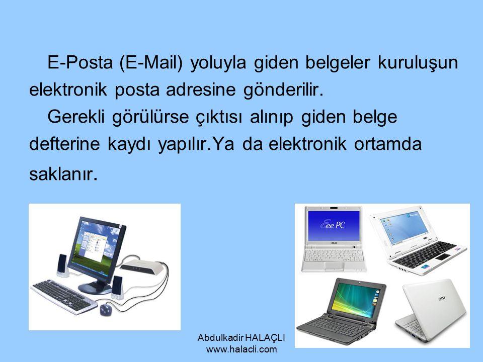 Abdulkadir HALAÇLI www.halacli.com E-Posta (E-Mail) yoluyla giden belgeler kuruluşun elektronik posta adresine gönderilir. Gerekli görülürse çıktısı a
