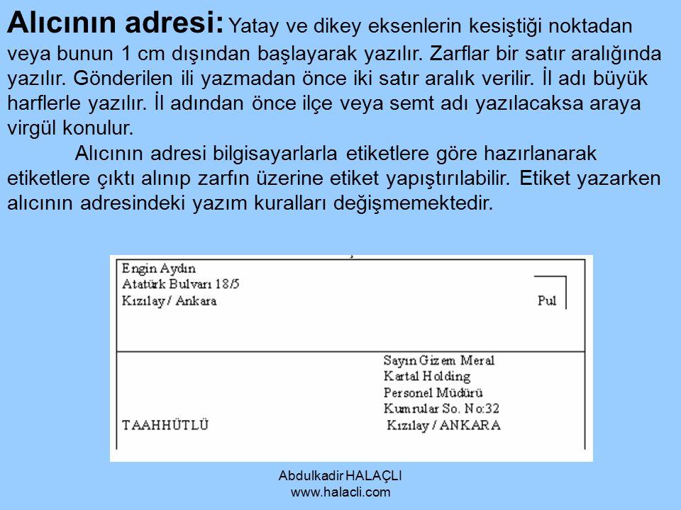 Abdulkadir HALAÇLI www.halacli.com Alıcının adresi: Yatay ve dikey eksenlerin kesiştiği noktadan veya bunun 1 cm dışından başlayarak yazılır. Zarflar