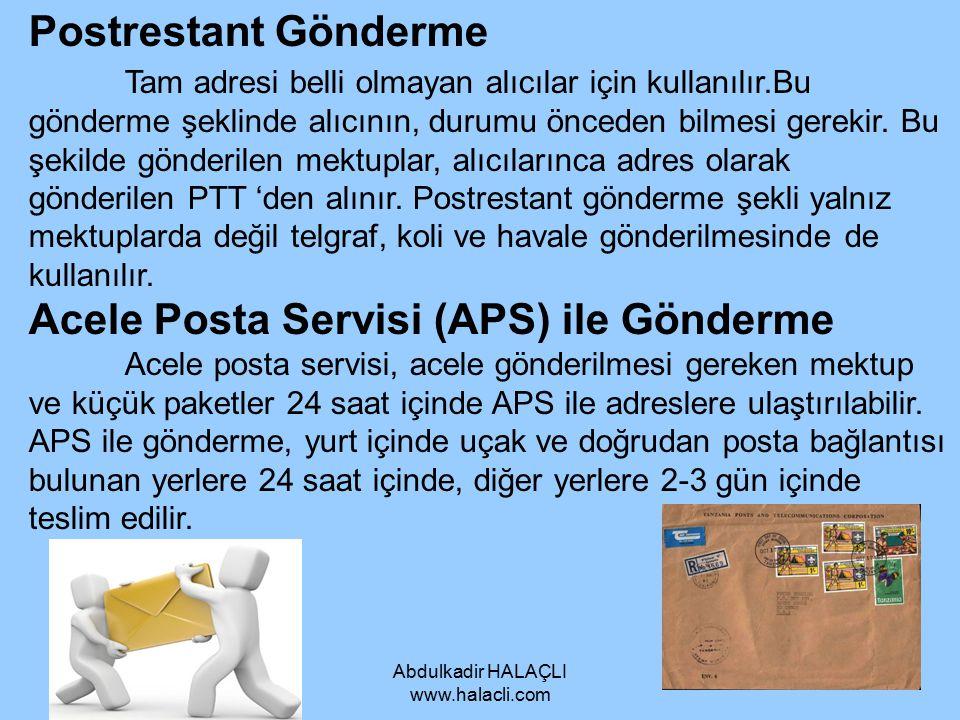 Abdulkadir HALAÇLI www.halacli.com Postrestant Gönderme Tam adresi belli olmayan alıcılar için kullanılır.Bu gönderme şeklinde alıcının, durumu öncede