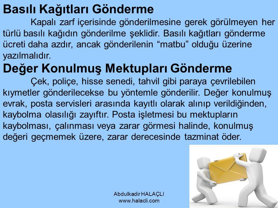 Abdulkadir HALAÇLI www.halacli.com Basılı Kağıtları Gönderme Kapalı zarf içerisinde gönderilmesine gerek görülmeyen her türlü basılı kağıdın gönderilm