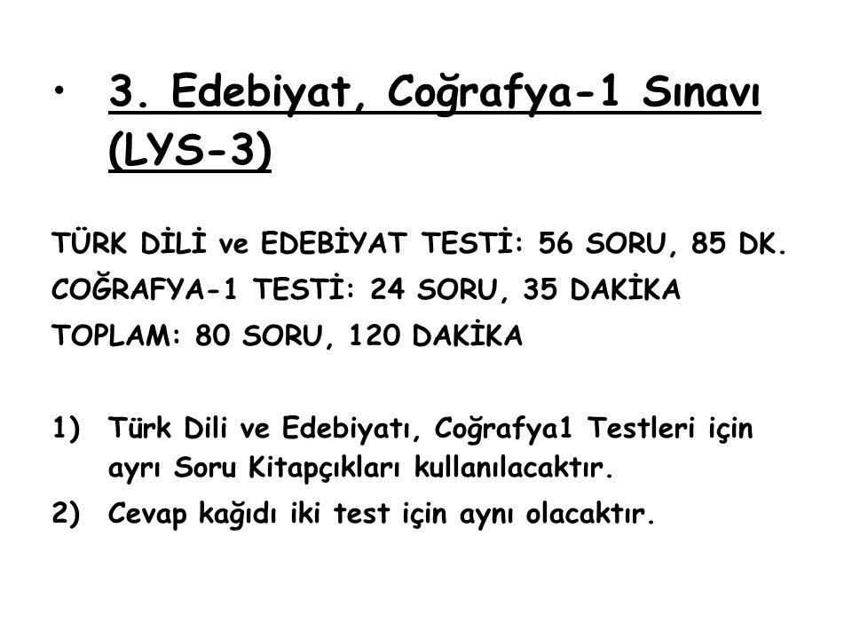 3. Edebiyat, Coğrafya-1 Sınavı (LYS-3) TÜRK DİLİ ve EDEBİYAT TESTİ: 56 SORU, 85 DK. COĞRAFYA-1 TESTİ: 24 SORU, 35 DAKİKA TOPLAM: 80 SORU, 120 DAKİKA 1