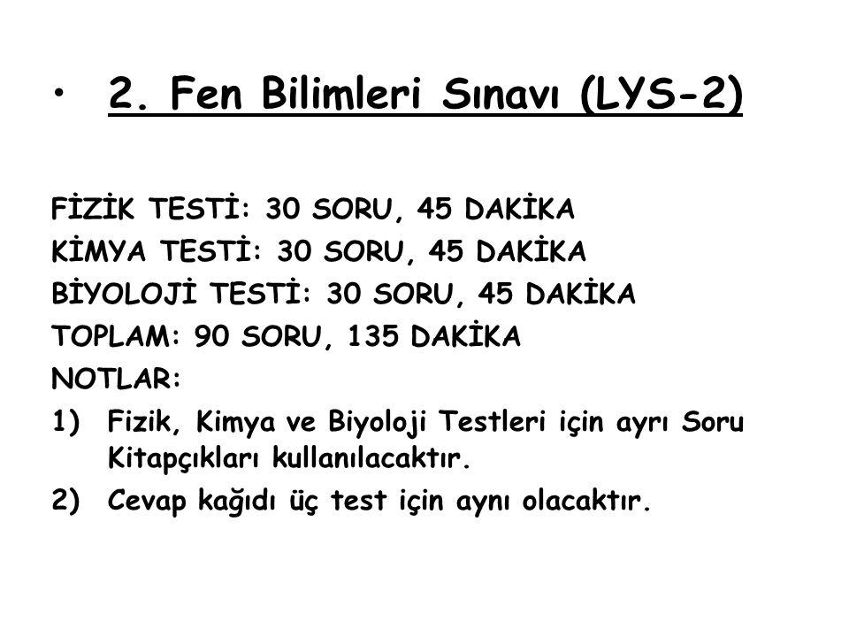 2. Fen Bilimleri Sınavı (LYS-2) FİZİK TESTİ: 30 SORU, 45 DAKİKA KİMYA TESTİ: 30 SORU, 45 DAKİKA BİYOLOJİ TESTİ: 30 SORU, 45 DAKİKA TOPLAM: 90 SORU, 13