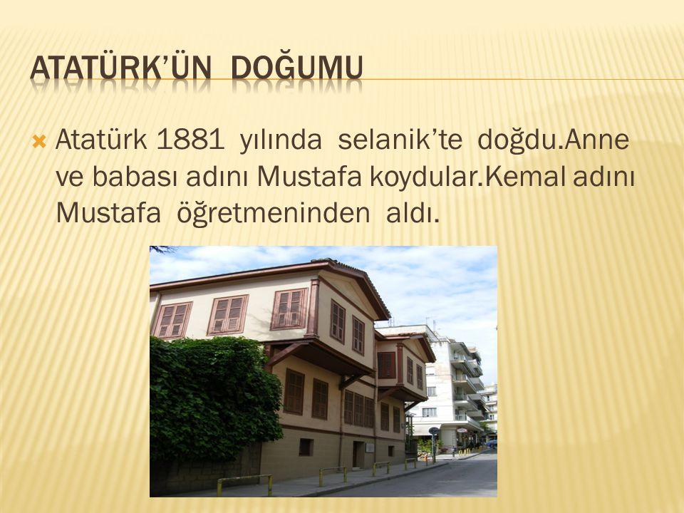  Atatürk'ün annesinin ismi Zübeyde  Hanım,babasının adı da Ali Rıza Efendi'dir.