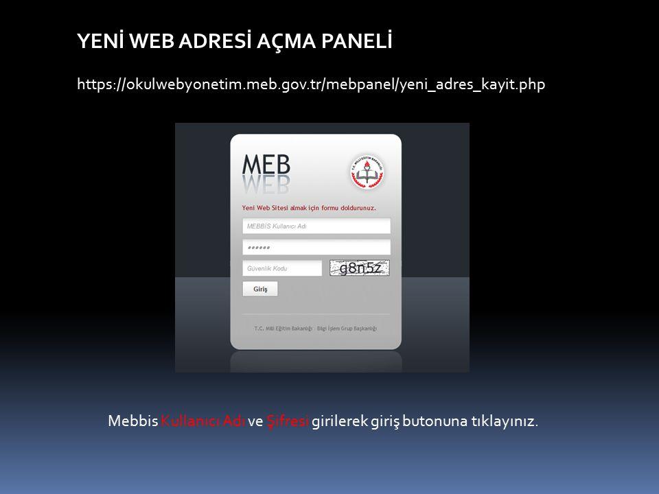YENİ WEB ADRESİ AÇMA PANELİ https://okulwebyonetim.meb.gov.tr/mebpanel/yeni_adres_kayit.php Mebbis Kullanıcı Adı ve Şifresi girilerek giriş butonuna t