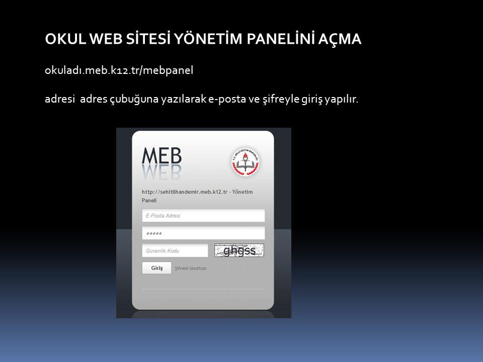 OKUL WEB SİTESİ YÖNETİM PANELİNİ AÇMA okuladı.meb.k12.tr/mebpanel adresi adres çubuğuna yazılarak e-posta ve şifreyle giriş yapılır.