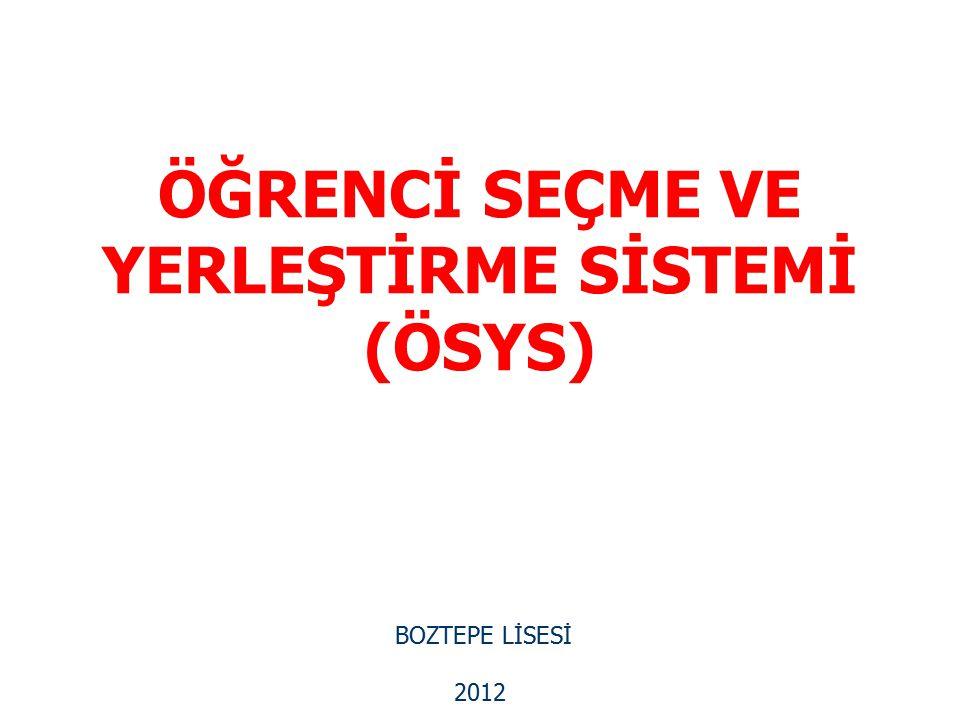 ÖĞRENCİ SEÇME VE YERLEŞTİRME SİSTEMİ (ÖSYS) BOZTEPE LİSESİ 2012
