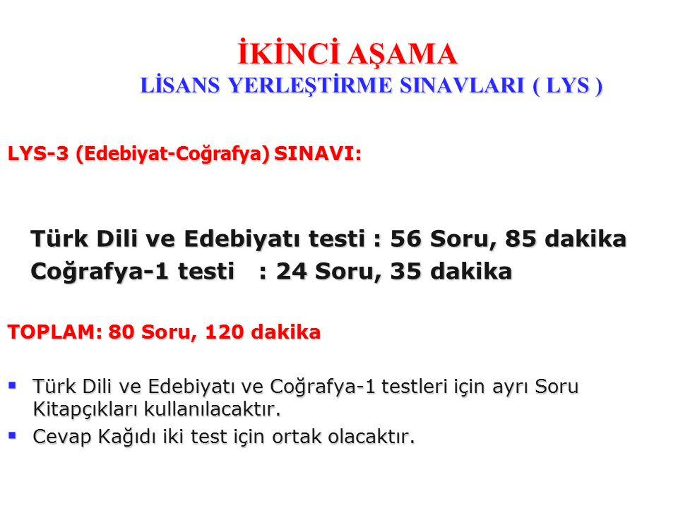 LYS-3 (Edebiyat-Coğrafya) SINAVI: Türk Dili ve Edebiyatı testi : 56 Soru, 85 dakika Türk Dili ve Edebiyatı testi : 56 Soru, 85 dakika Coğrafya-1 testi