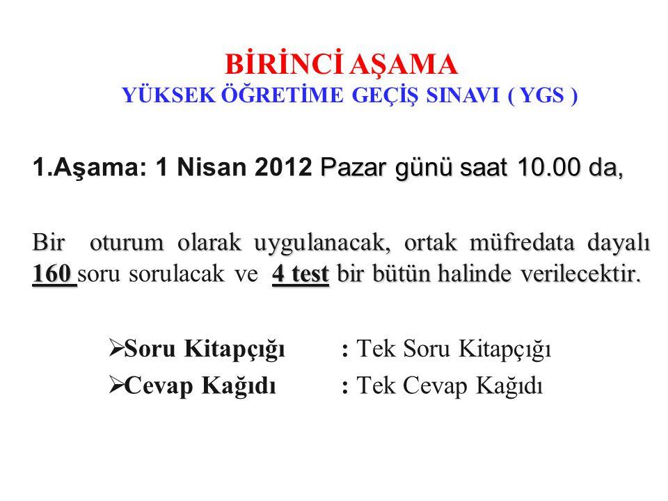 Pazar günü saat 10.00 da, 1.Aşama: 1 Nisan 2012 Pazar günü saat 10.00 da, Bir oturum olarak uygulanacak, ortak müfredata dayalı 160 4 test bir bütün h