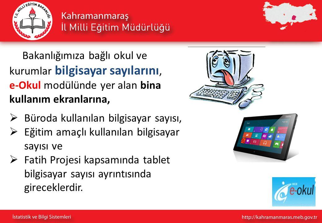 Bakanlığımıza bağlı okul ve kurumlar bilgisayar sayılarını, e-Okul modülünde yer alan bina kullanım ekranlarına,  Büroda kullanılan bilgisayar sayısı