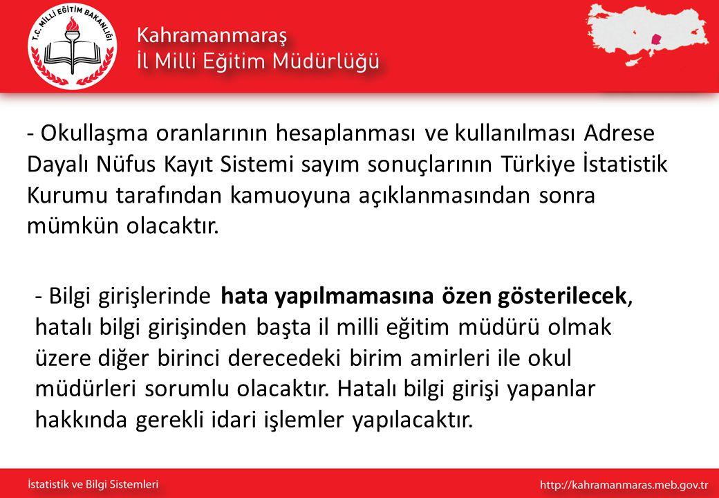 - Okullaşma oranlarının hesaplanması ve kullanılması Adrese Dayalı Nüfus Kayıt Sistemi sayım sonuçlarının Türkiye İstatistik Kurumu tarafından kamuoyuna açıklanmasından sonra mümkün olacaktır.