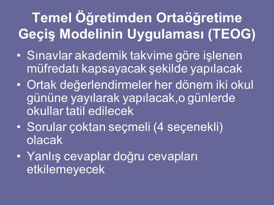 Temel Öğretimden Ortaöğretime Geçiş Modelinin Uygulaması (TEOG) Sınavlar akademik takvime göre işlenen müfredatı kapsayacak şekilde yapılacak Ortak de