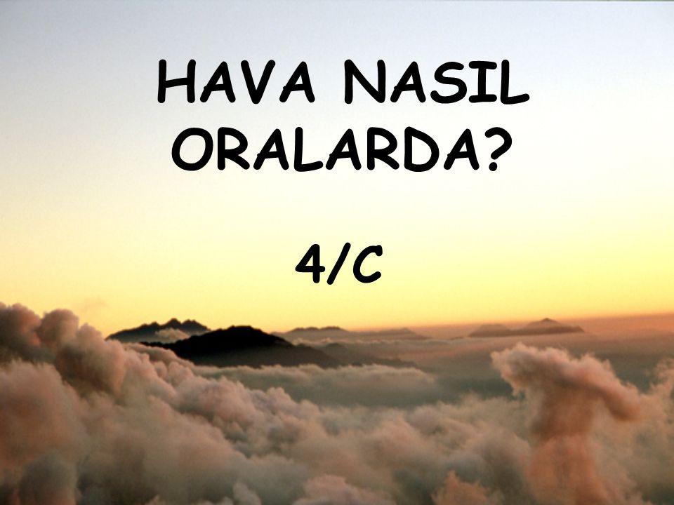 HAVA NASIL ORALARDA? 4/C