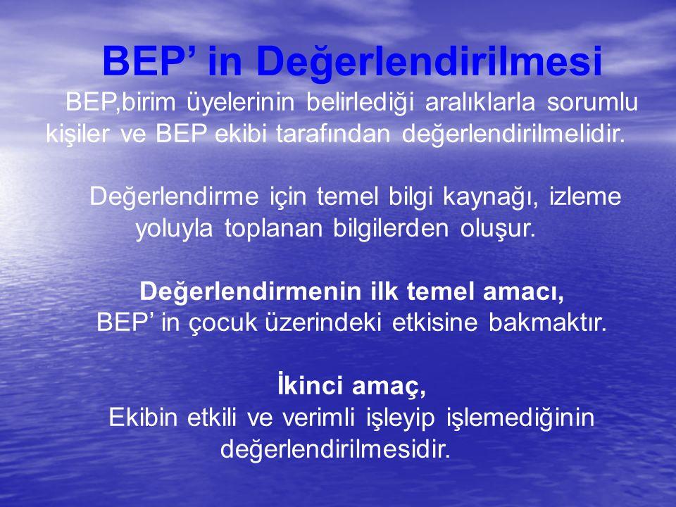 BEP' in Değerlendirilmesi BEP,birim üyelerinin belirlediği aralıklarla sorumlu kişiler ve BEP ekibi tarafından değerlendirilmelidir. Değerlendirme içi