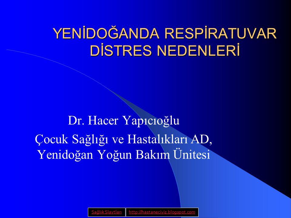 YENİDOĞANDA RESPİRATUVAR DİSTRES NEDENLERİ Dr. Hacer Yapıcıoğlu Çocuk Sağlığı ve Hastalıkları AD, Yenidoğan Yoğun Bakım Ünitesi Sağlık Slaytlarıhttp:/
