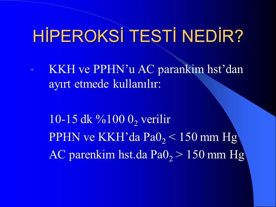 HİPEROKSİ TESTİ NEDİR? KKH ve PPHN'u AC parankim hst'dan ayırt etmede kullanılır: 10-15 dk %100 0 2 verilir PPHN ve KKH'da Pa0 2 < 150 mm Hg AC parenk