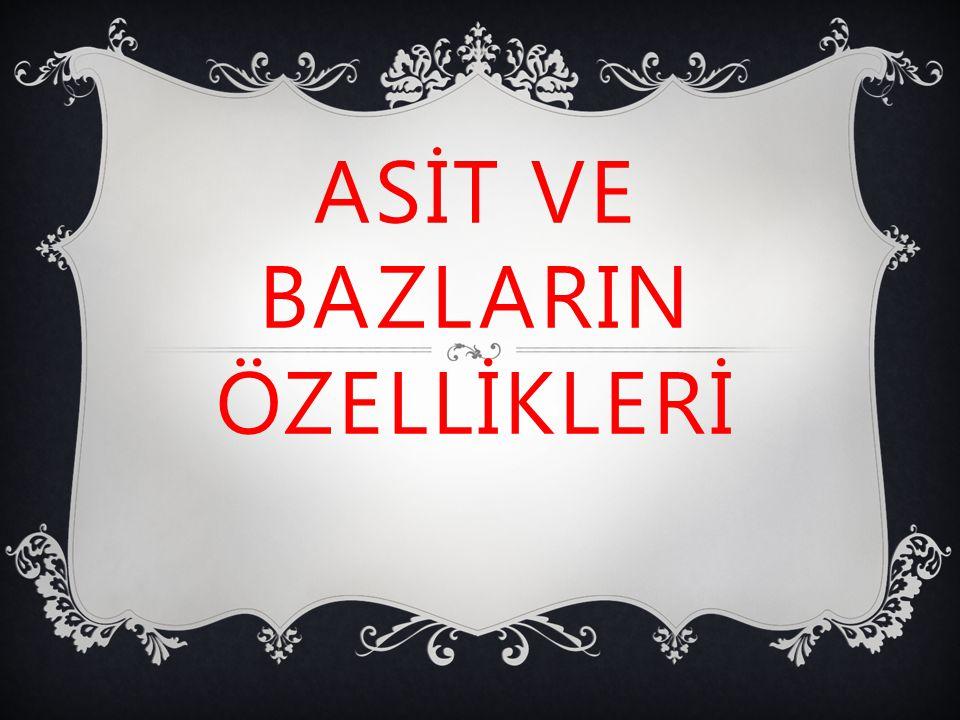 ASİT VE BAZLARIN ÖZELLİKLERİ