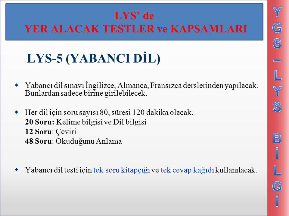 LYS' de YER ALACAK TESTLER ve KAPSAMLARI LYS-5 (YABANCI DİL)  Yabancı dil sınavı İngilizce, Almanca, Fransızca derslerinden yapılacak.