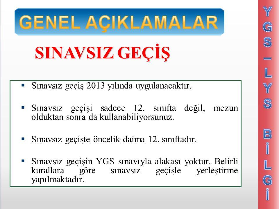  Sınavsız geçiş 2013 yılında uygulanacaktır.  Sınavsız geçişi sadece 12.