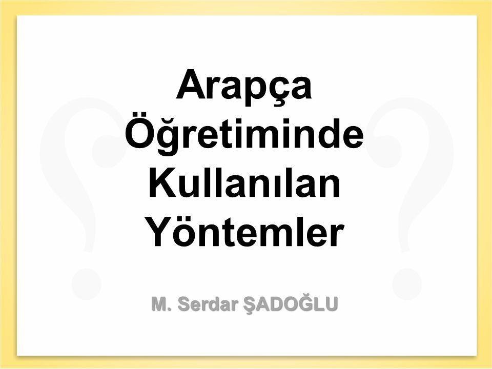 Arapça Öğretiminde Kullanılan Yöntemler M. Serdar ŞADOĞLU