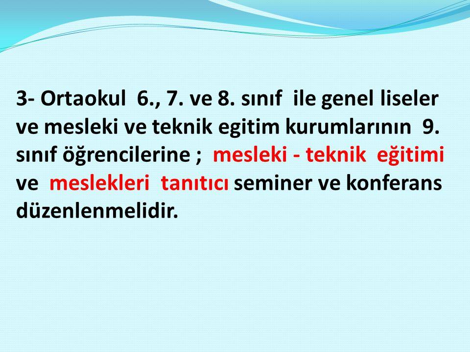 3- Ortaokul 6., 7.ve 8. sınıf ile genel liseler ve mesleki ve teknik egitim kurumlarının 9.