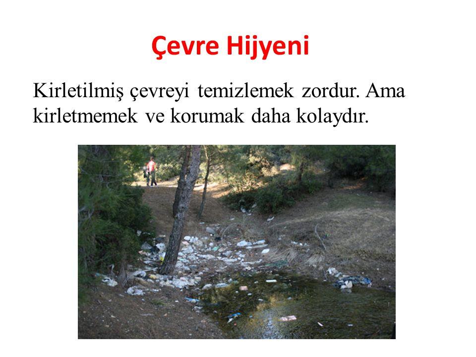 Çevre Hijyeni Kirletilmiş çevreyi temizlemek zordur. Ama kirletmemek ve korumak daha kolaydır. a