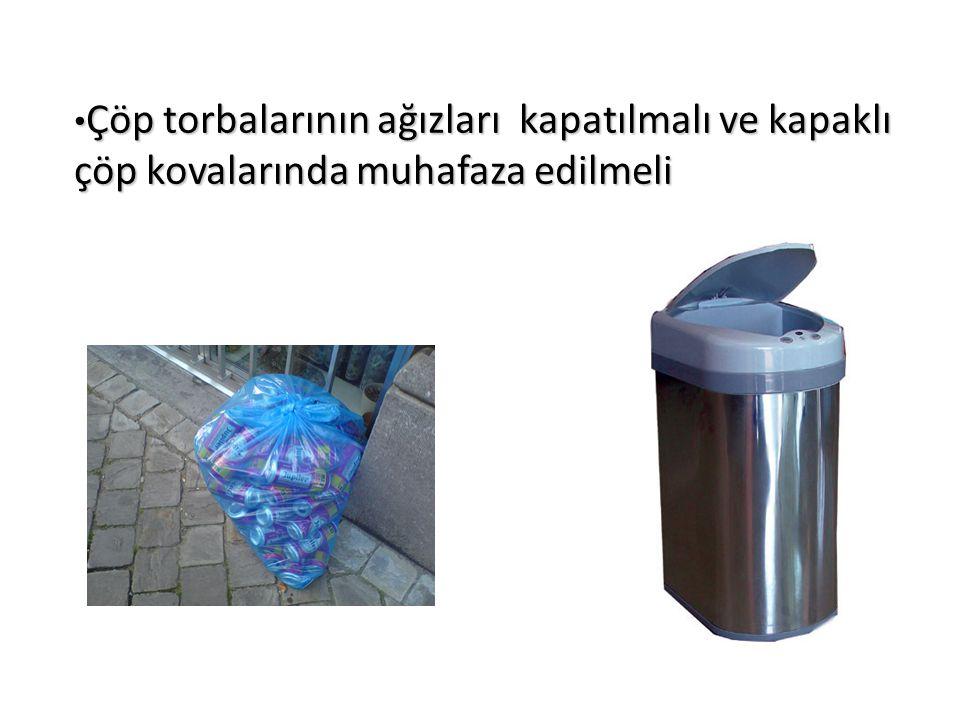 Çöp torbalarının ağızları kapatılmalı ve kapaklı çöp kovalarında muhafaza edilmeli Çöp torbalarının ağızları kapatılmalı ve kapaklı çöp kovalarında muhafaza edilmeli