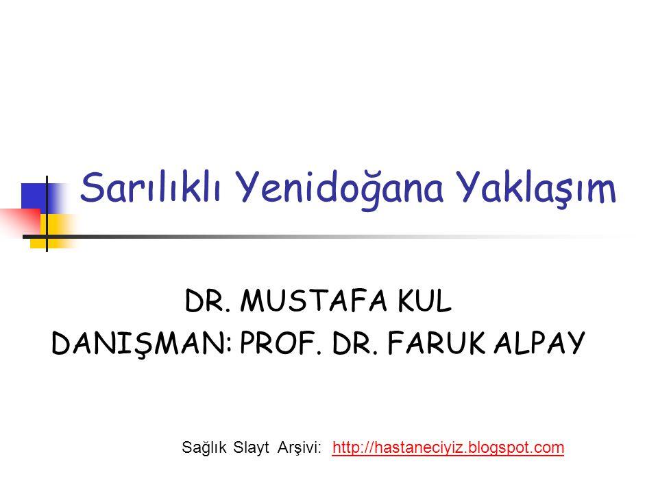 Sarılıklı Yenidoğana Yaklaşım DR. MUSTAFA KUL DANIŞMAN: PROF. DR. FARUK ALPAY SağlıkSlaytArşivi:http://hastaneciyiz.blogspot.com