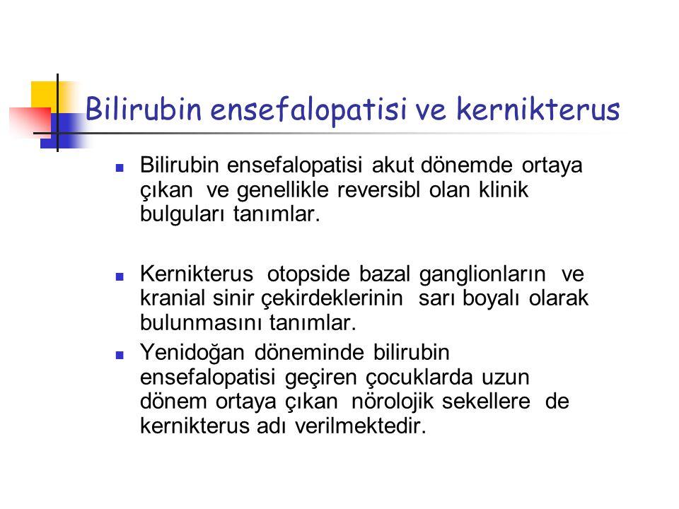 Bilirubin ensefalopatisi ve kernikterus Bilirubin ensefalopatisi akut dönemde ortaya çıkan ve genellikle reversibl olan klinik bulguları tanımlar. Ker