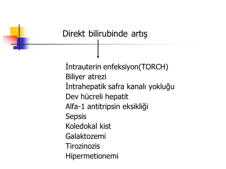 Direkt bilirubinde artış İntrauterin enfeksiyon(TORCH) Biliyer atrezi İntrahepatik safra kanalı yokluğu Dev hücreli hepatit Alfa-1 antitripsin eksikli