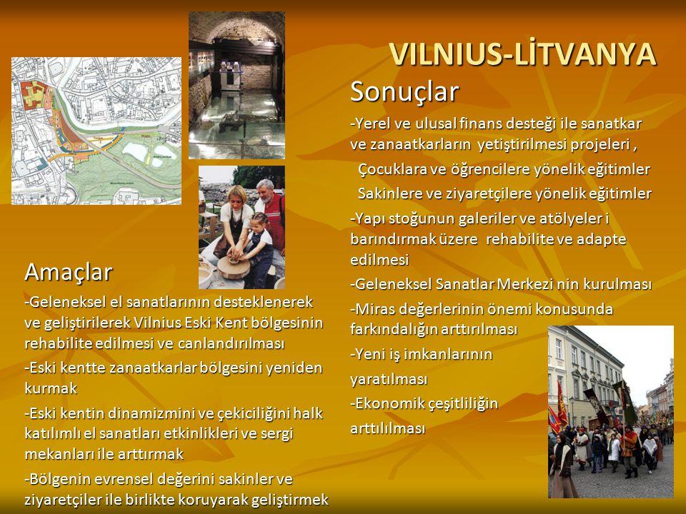 VILNIUS-LİTVANYA Amaçlar -Geleneksel el sanatlarının desteklenerek ve geliştirilerek Vilnius Eski Kent bölgesinin rehabilite edilmesi ve canlandırılma