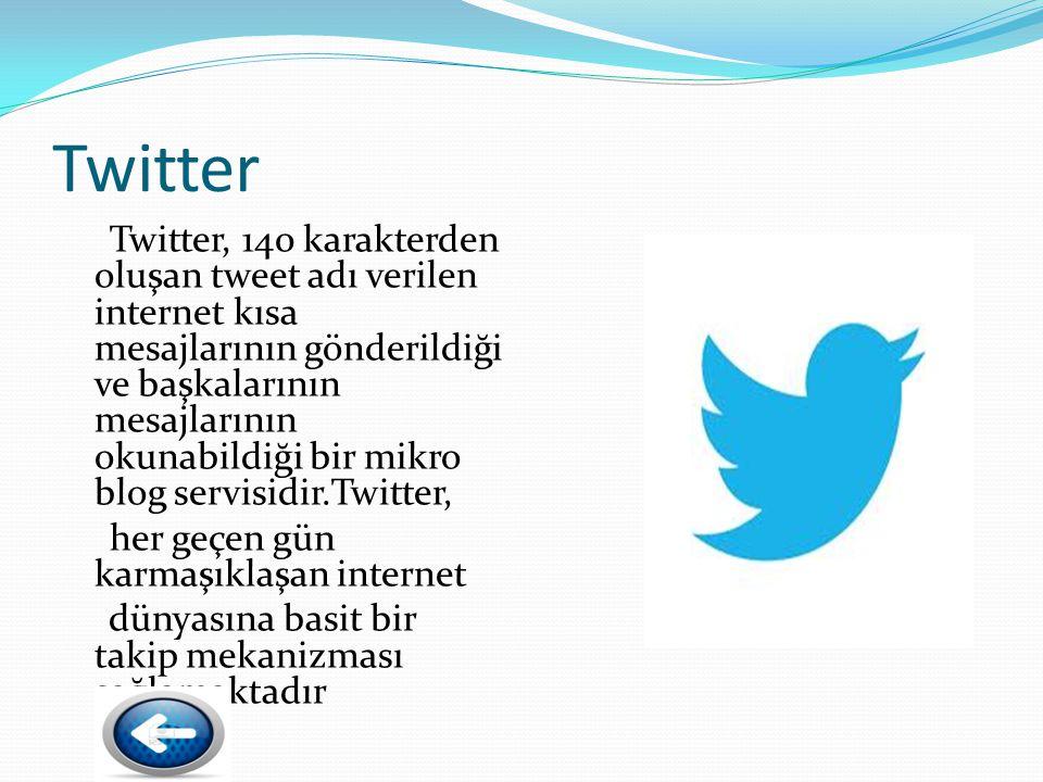 Twitter Twitter, 140 karakterden oluşan tweet adı verilen internet kısa mesajlarının gönderildiği ve başkalarının mesajlarının okunabildiği bir mikro blog servisidir.Twitter, her geçen gün karmaşıklaşan internet dünyasına basit bir takip mekanizması sağlamaktadır