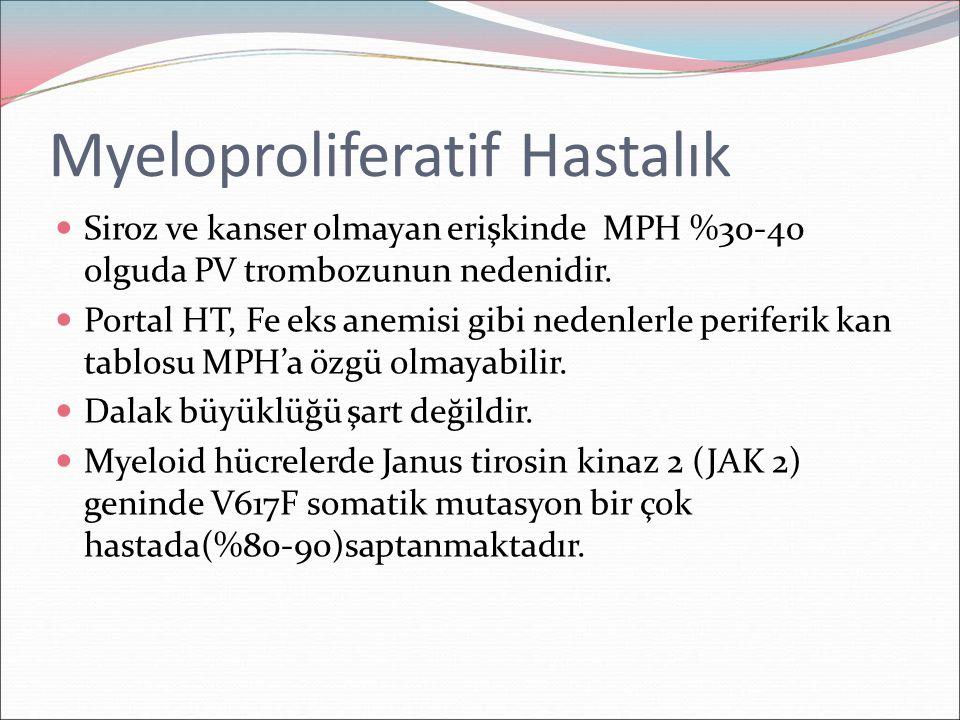 Myeloproliferatif Hastalık Siroz ve kanser olmayan erişkinde MPH %30-40 olguda PV trombozunun nedenidir. Portal HT, Fe eks anemisi gibi nedenlerle per