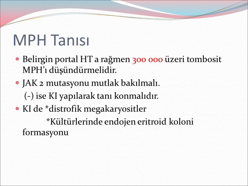 MPH Tanısı Belirgin portal HT a rağmen 300 000 üzeri tombosit MPH'ı düşündürmelidir. JAK 2 mutasyonu mutlak bakılmalı. (-) ise KI yapılarak tanı konma