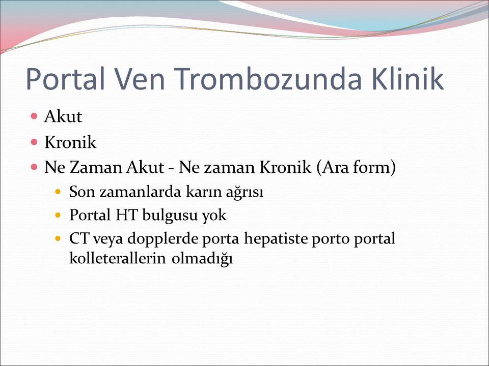 Portal Ven Trombozunda Klinik Akut Kronik Ne Zaman Akut - Ne zaman Kronik (Ara form) Son zamanlarda karın ağrısı Portal HT bulgusu yok CT veya doppler