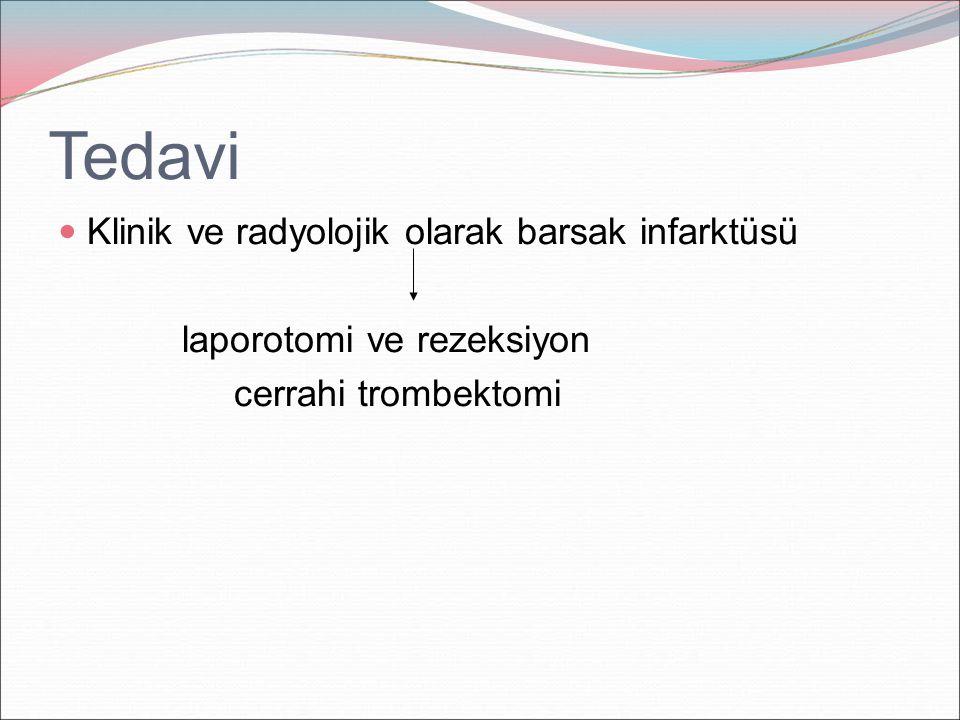 Tedavi Klinik ve radyolojik olarak barsak infarktüsü laporotomi ve rezeksiyon cerrahi trombektomi