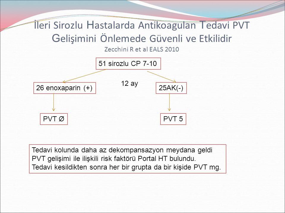 İleri Sirozlu H astalarda Antikoagulan T edavi PVT G elişimini Önlemede Güvenli ve Etkilidir Zecchini R et al EALS 2010 51 sirozlu CP 7-10 26 enoxapar