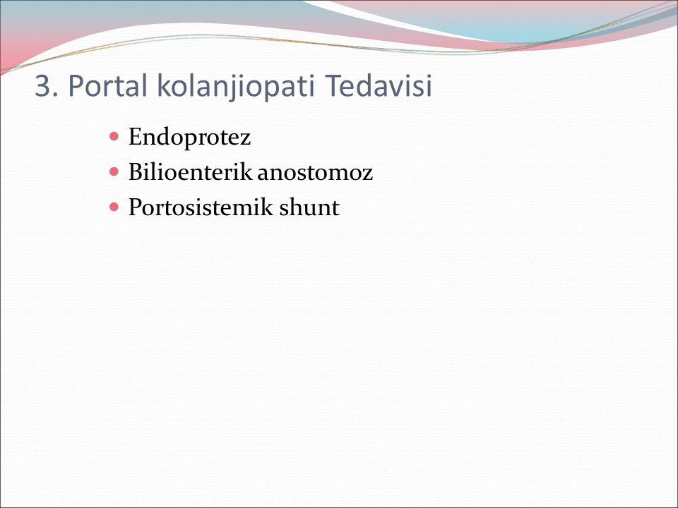 3. Portal kolanjiopati Tedavisi Endoprotez Bilioenterik anostomoz Portosistemik shunt