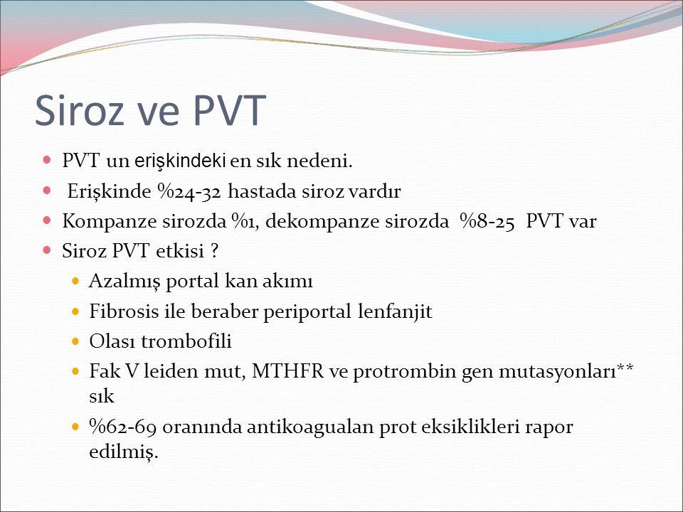 Siroz ve PVT PVT un erişkindeki en sık nedeni. Erişkinde %24-32 hastada siroz vardır Kompanze sirozda %1, dekompanze sirozda %8-25 PVT var Siroz PVT e