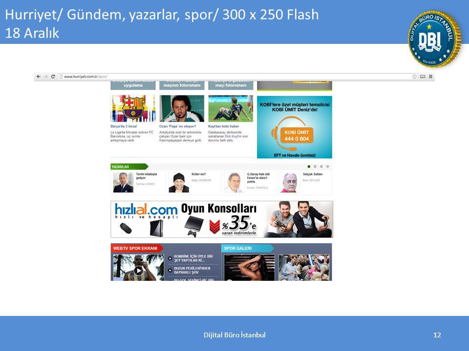 Dijital Büro İstanbul12 Hurriyet/ Gündem, yazarlar, spor/ 300 x 250 Flash 18 Aralık