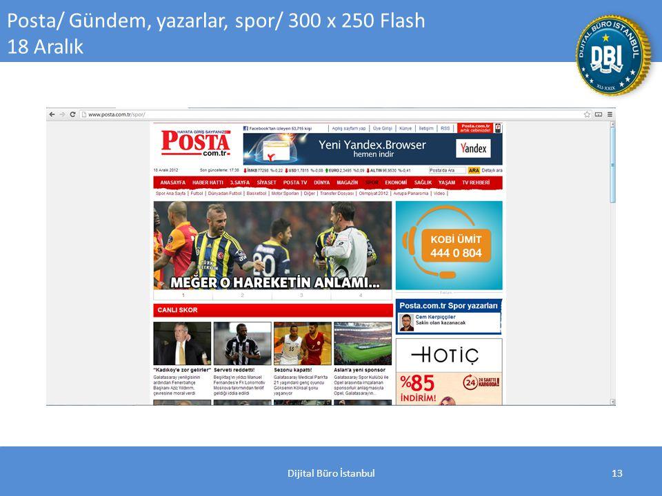 Dijital Büro İstanbul13 Posta/ Gündem, yazarlar, spor/ 300 x 250 Flash 18 Aralık