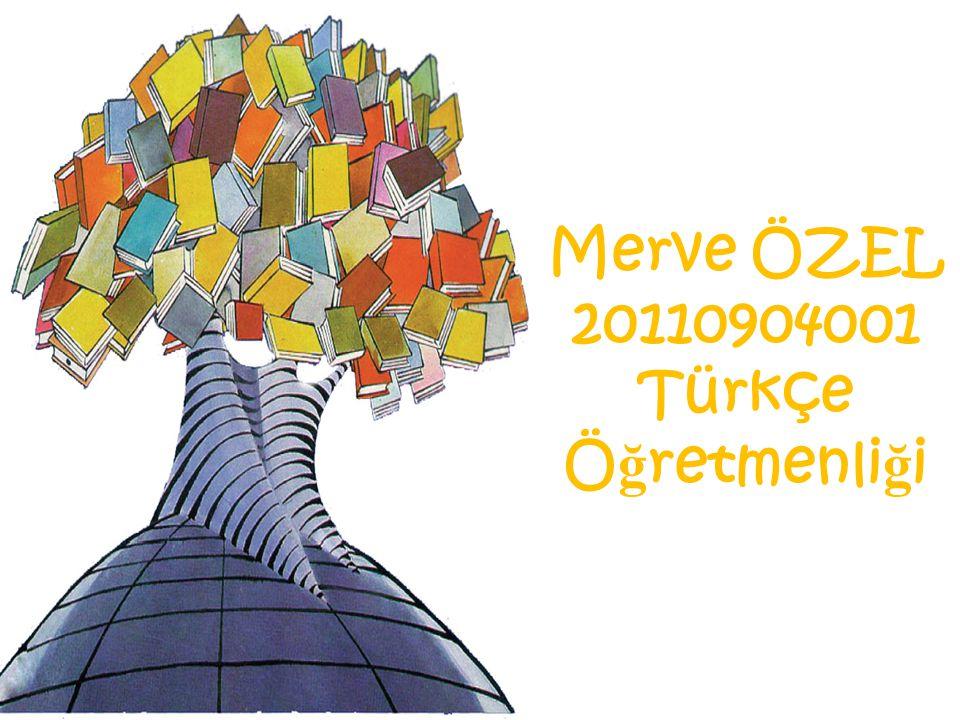 Merve ÖZEL 20110904001 Türkçe Ö ğ retmenli ğ i