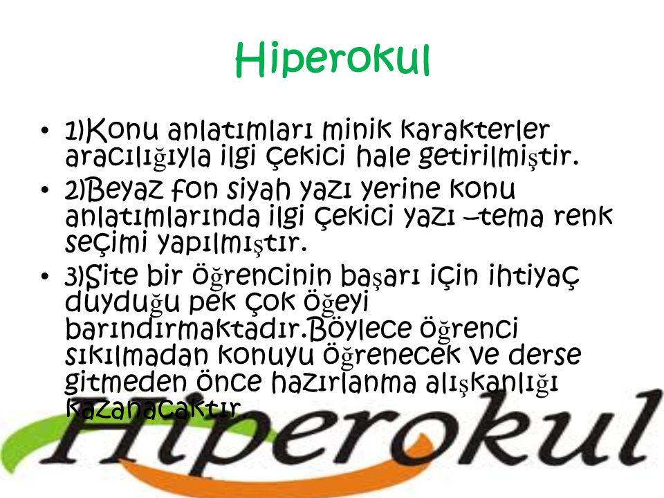 Hiperokul 1)Konu anlatımları minik karakterler aracılı ğ ıyla ilgi çekici hale getirilmi ş tir.