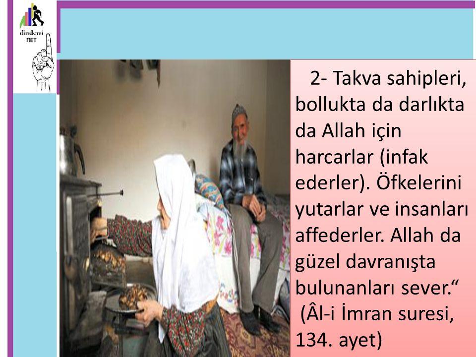 2- Takva sahipleri, bollukta da darlıkta da Allah için harcarlar (infak ederler). Öfkelerini yutarlar ve insanları affederler. Allah da güzel davranış
