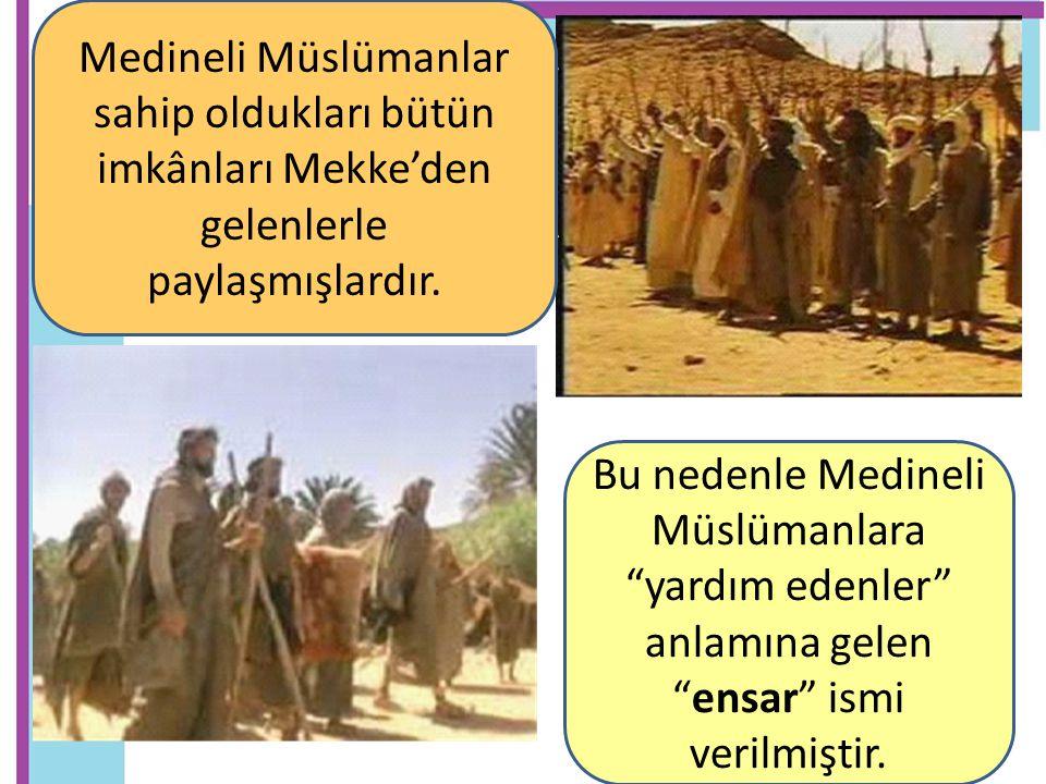 """Medineli Müslümanlar sahip oldukları bütün imkânları Mekke'den gelenlerle paylaşmışlardır. Bu nedenle Medineli Müslümanlara """"yardım edenler"""" anlamına"""