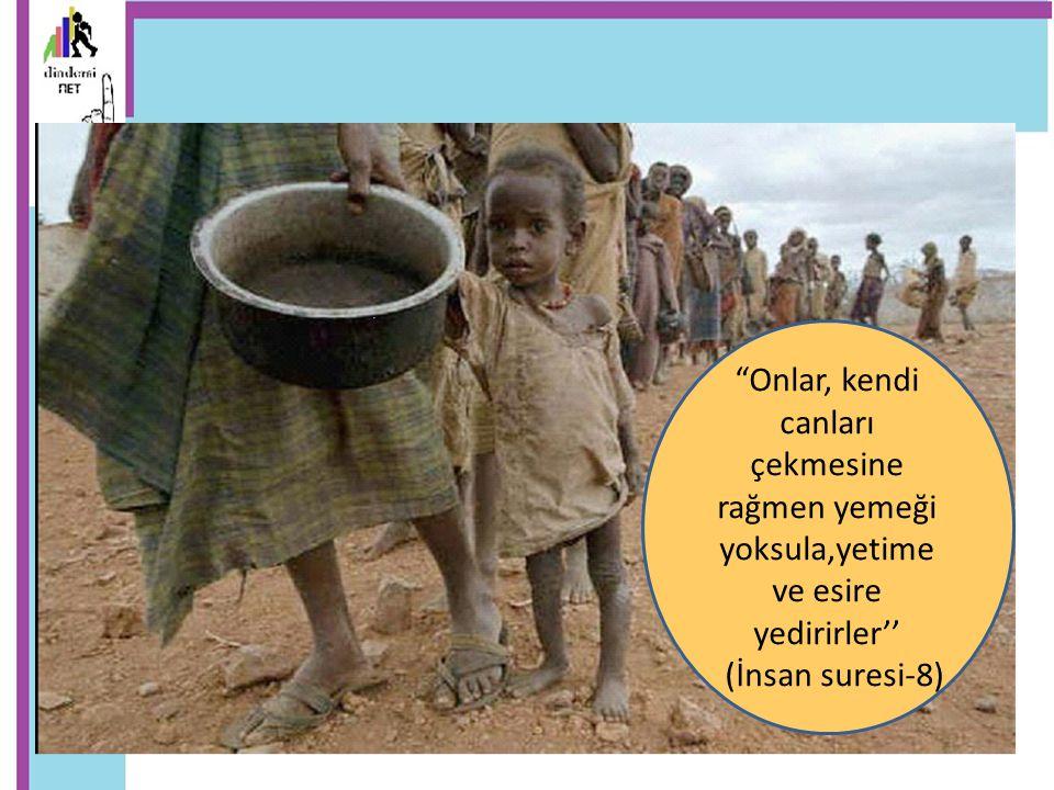 """""""Onlar, kendi canları çekmesine rağmen yemeği yoksula,yetime ve esire yedirirler'' (İnsan suresi-8)"""