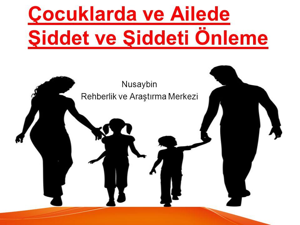 Çocuklarda ve Ailede Şiddet ve Şiddeti Önleme Nusaybin Rehberlik ve Araştırma Merkezi