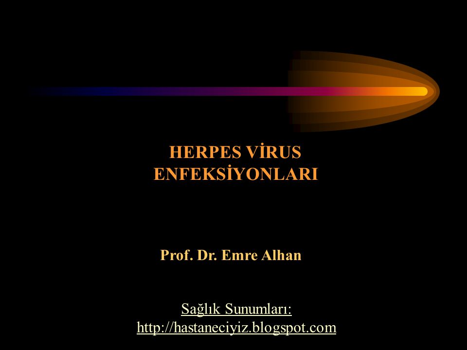 Prof. Dr. Emre Alhan HERPES VİRUS ENFEKSİYONLARI Sağlık Sunumları: http://hastaneciyiz.blogspot.com