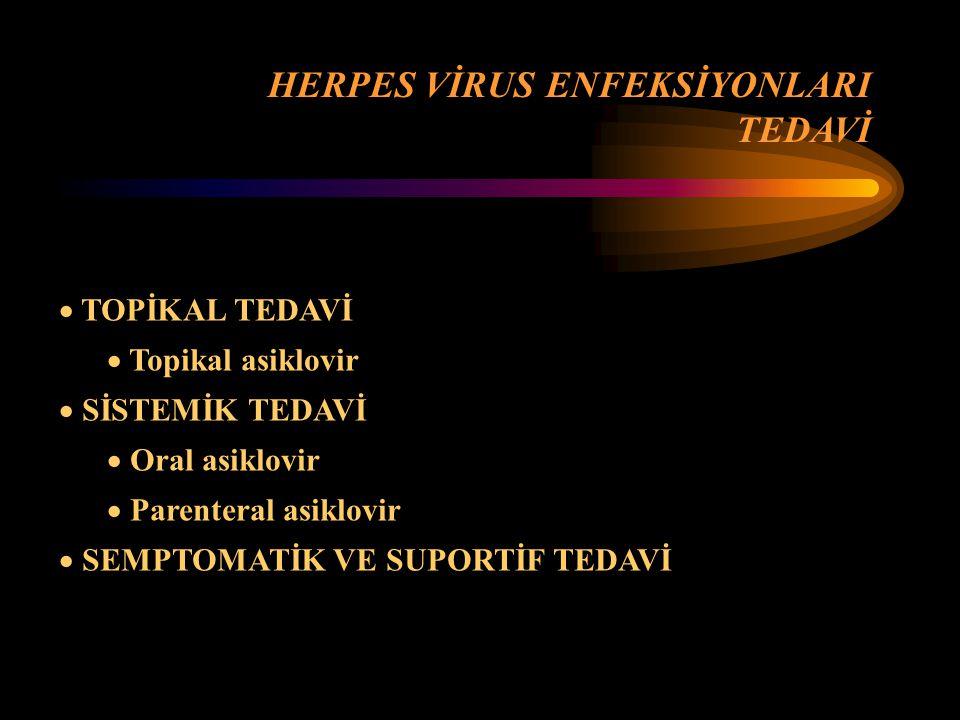  TOPİKAL TEDAVİ  Topikal asiklovir  SİSTEMİK TEDAVİ  Oral asiklovir  Parenteral asiklovir  SEMPTOMATİK VE SUPORTİF TEDAVİ HERPES VİRUS ENFEKSİYONLARI TEDAVİ